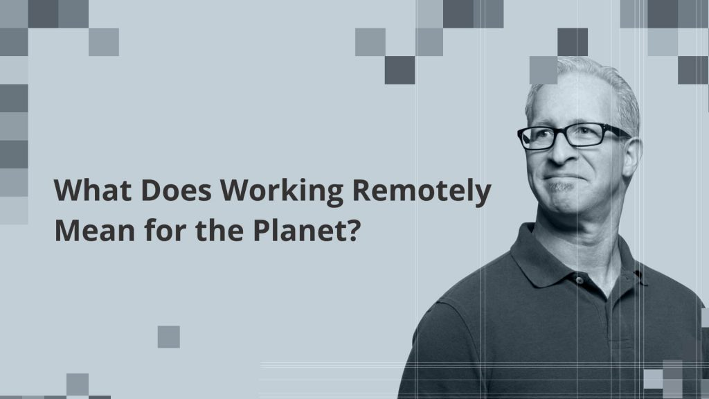 Effects of Remote Working on the Environment
