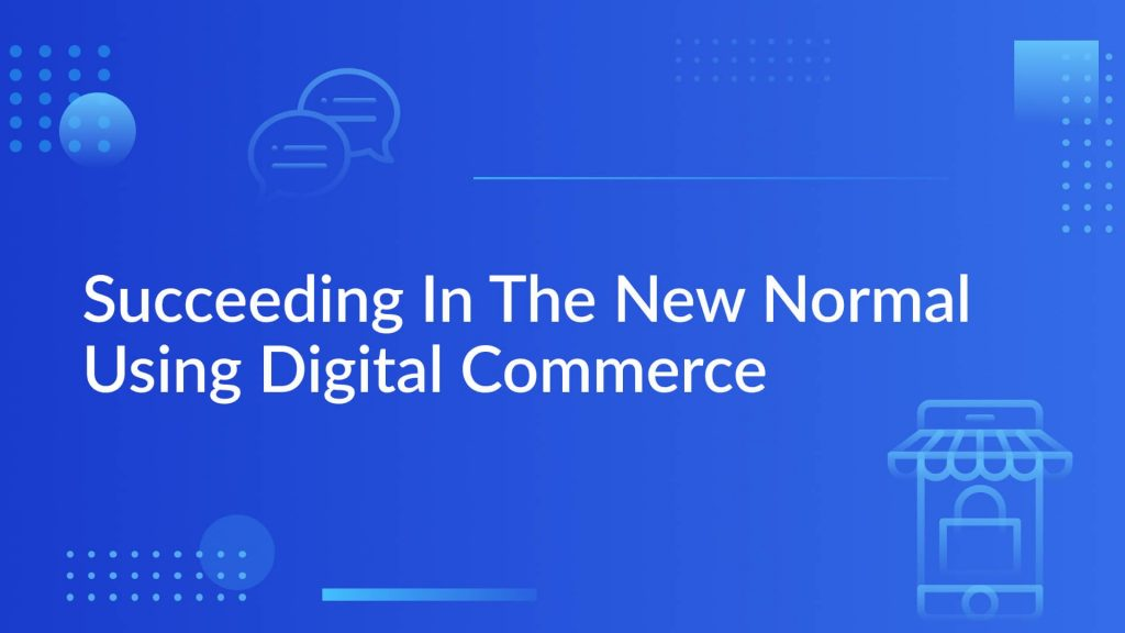 How to succeed with digital commerce in the new normal
