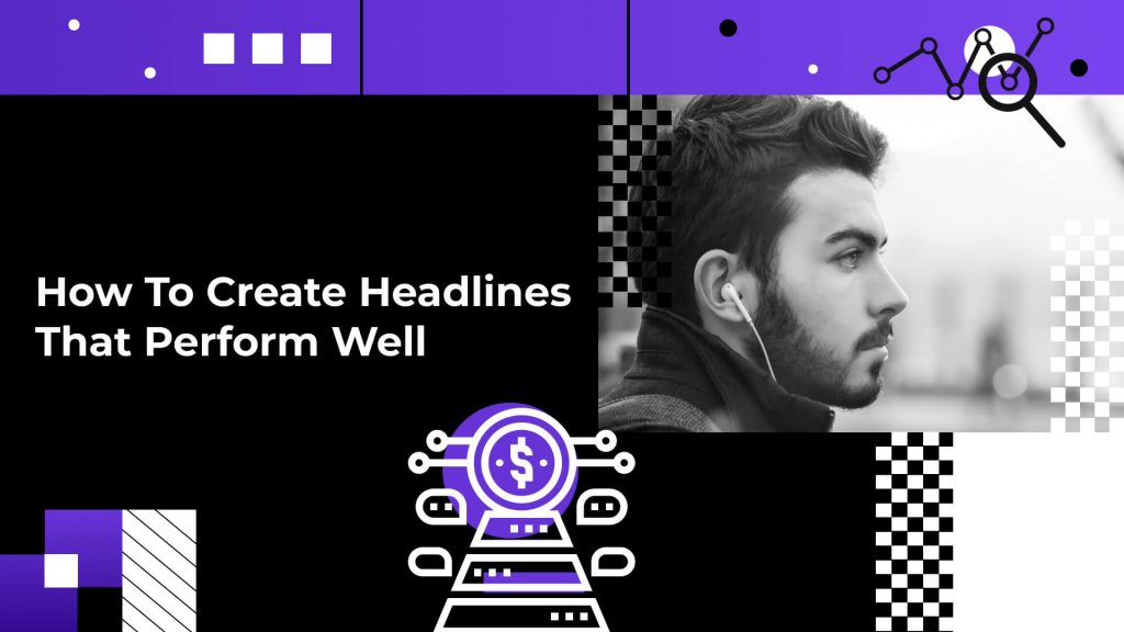 How To Create Headlines That Perform Well
